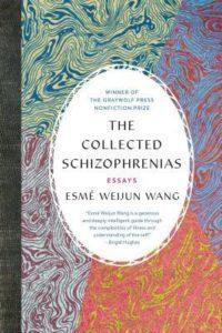 The Collected Schizophrenias by Esme Weijun Wang