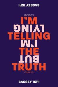I'm Lying But I'm Telling The Truth by Bassey Ikpi