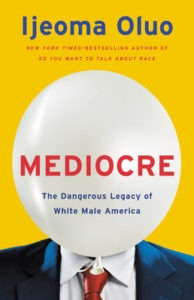Mediocre: The Dangerous Legacy of White Male America by Ijeoma Olou