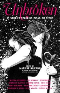 Unbroken: 13 Stories Starring Disable Teens edited by Marieke Nijkamp