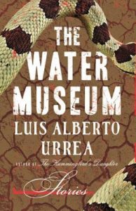 The Water Museum by Luis Alberto Urrea
