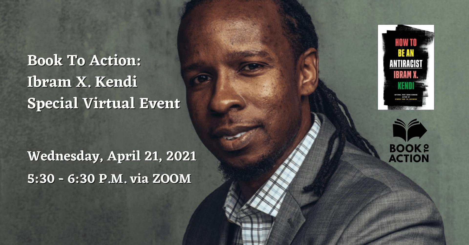 Ibram X. Kendi special virtual event. April 21, 2021 at 5:30 pm via Zoom