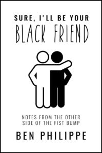 Sure, I'll Be Your Black Friend by Ben Philippe