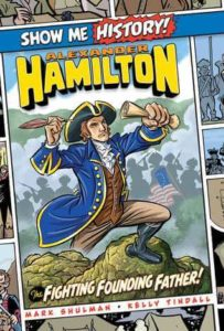 Alexander Hamilton: The Fighting Founding Father by Mark Shulman