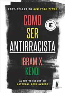 Como Ser Antirracista by Ibram X. Kendi
