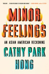 Minor Feelings; An Asian American Reckoning by Cathy Park Hong