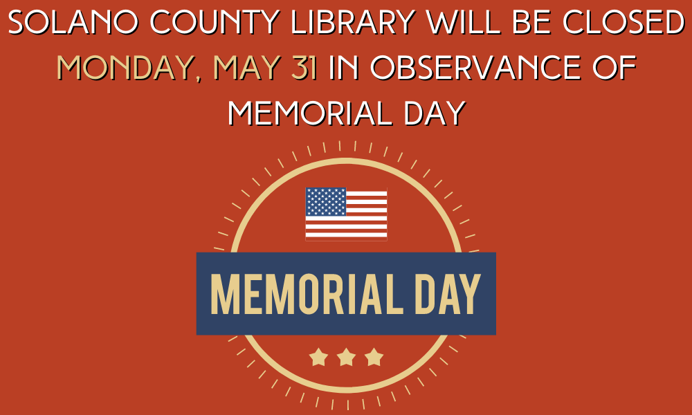 Solano County Library Branches Will Be Closed Monday, May 31 In Observance Of Memorial Day