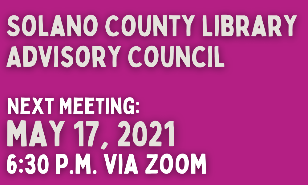 Solano County Library Advisory Council Next Meeting On May 17, 2021 At 6:30 P.m.