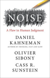 Noise: A Flaw in Human Judgment by Daniel Kahneman