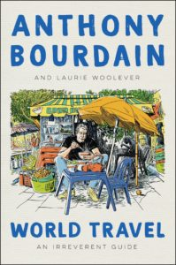 World Travel: An Irreverent Guide by Anthony Bourdain and Laurie Woolever
