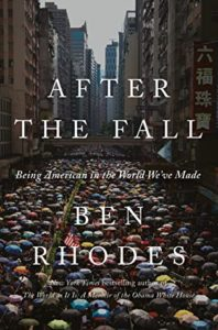 After the Fall: Being American in the World We've Made by Ben Rhodes
