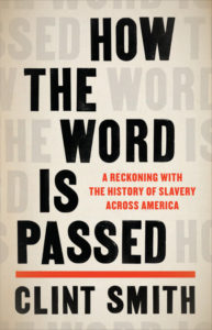 How the World is Passed: A Reckoning with the History of Slavery Across America by Clint Smith
