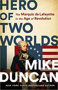 Hero of Two Worlds: The Marquis de Lafyette in the Age of Revolution by Mike Duncan