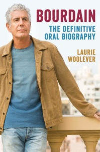 Bourdain: The Definitive Oral Biography by Laurie Woolever