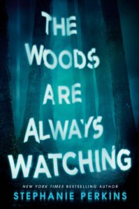 The Woods Are Always Watching by Stephanie Perkins